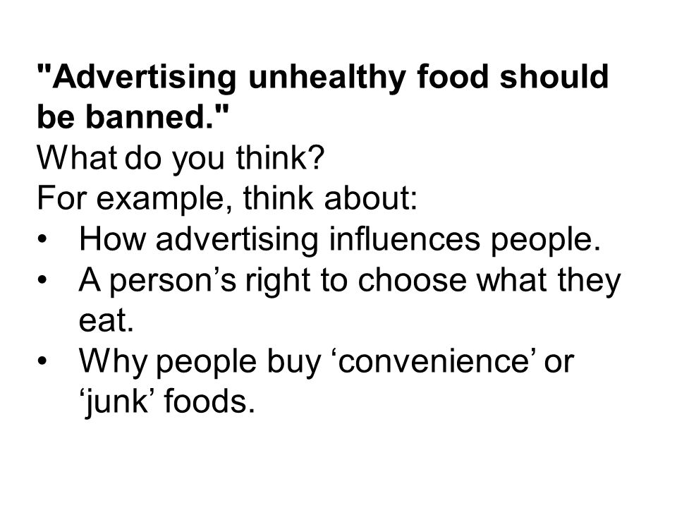 Advertising unhealthy food should be banned.