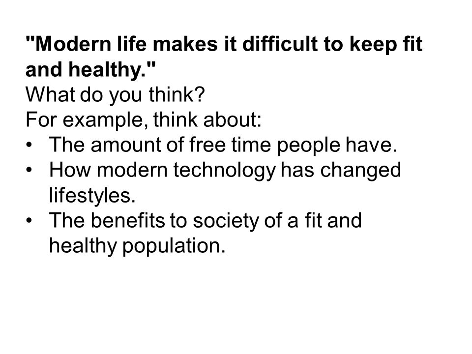 Modern life makes it difficult to keep fit and healthy.