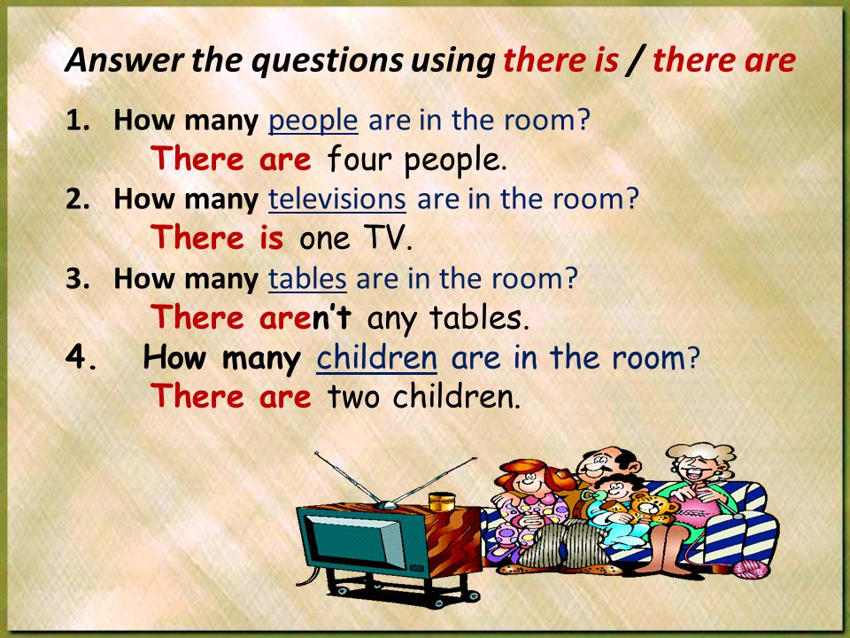 Answer the questions using there is / there are
