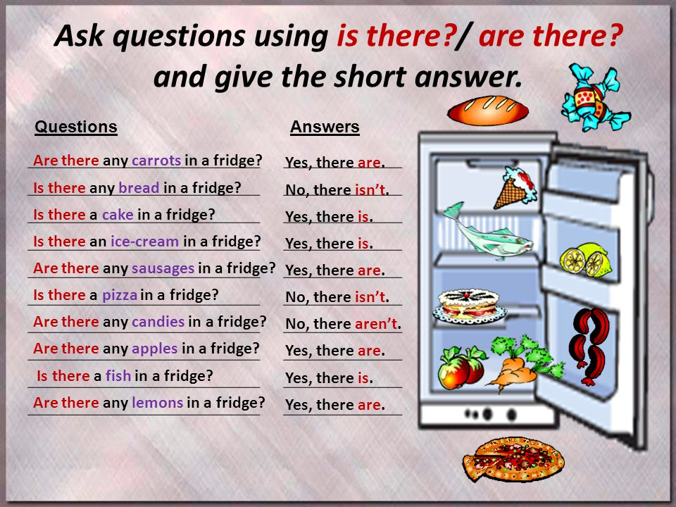 Ask questions using is there / are there and give the short answer.