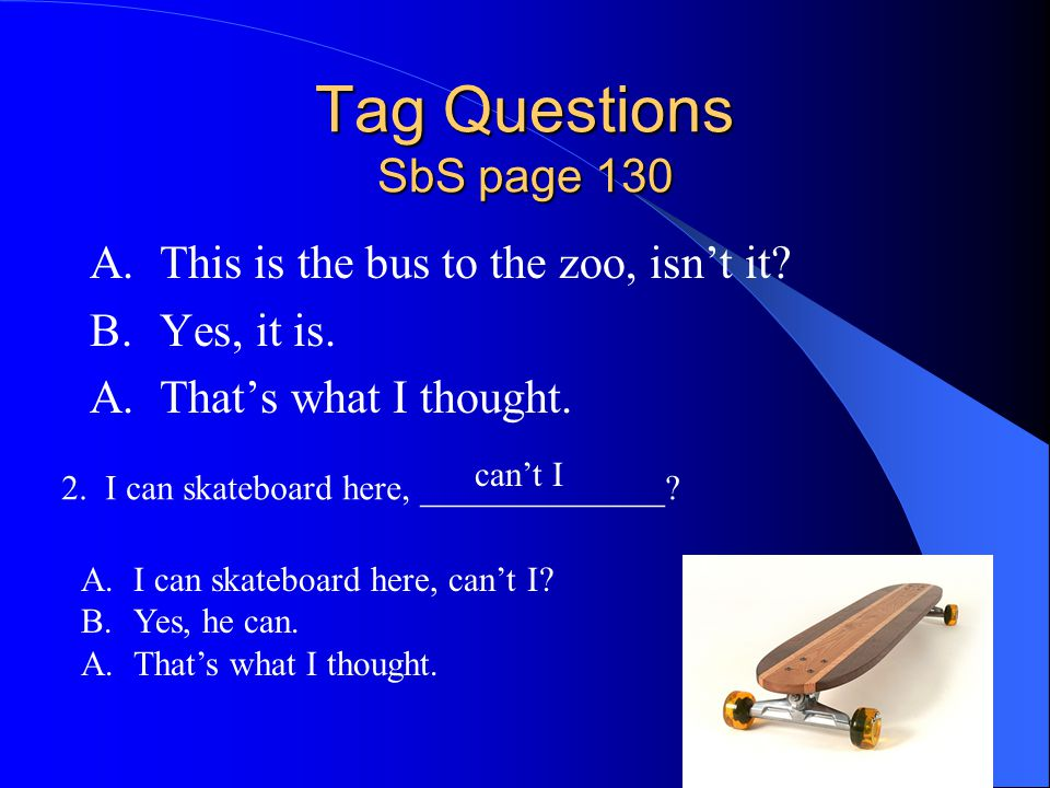 Tag Questions SbS page 130 A. This is the bus to the zoo, isn't it
