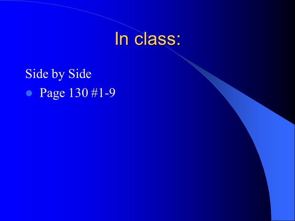 In class: Side by Side Page 130 #1-9