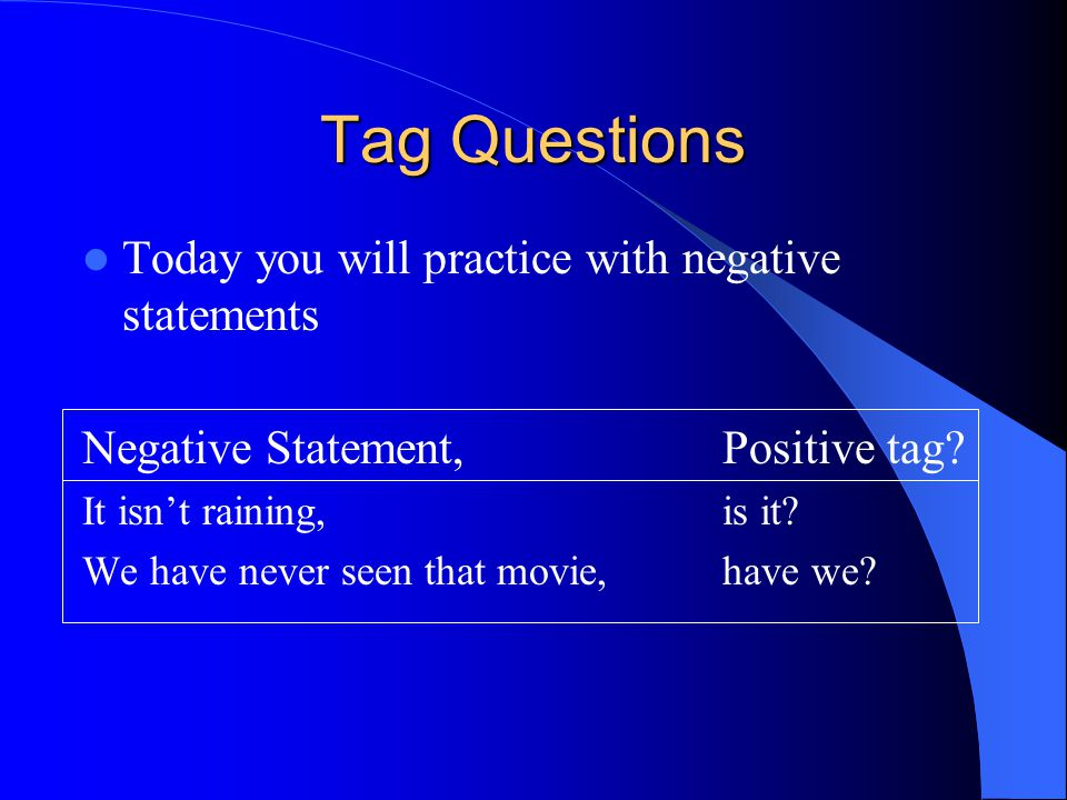 Tag Questions Today you will practice with negative statements