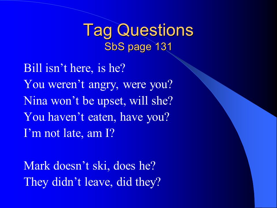 Tag Questions SbS page 131 Bill isn't here, is he