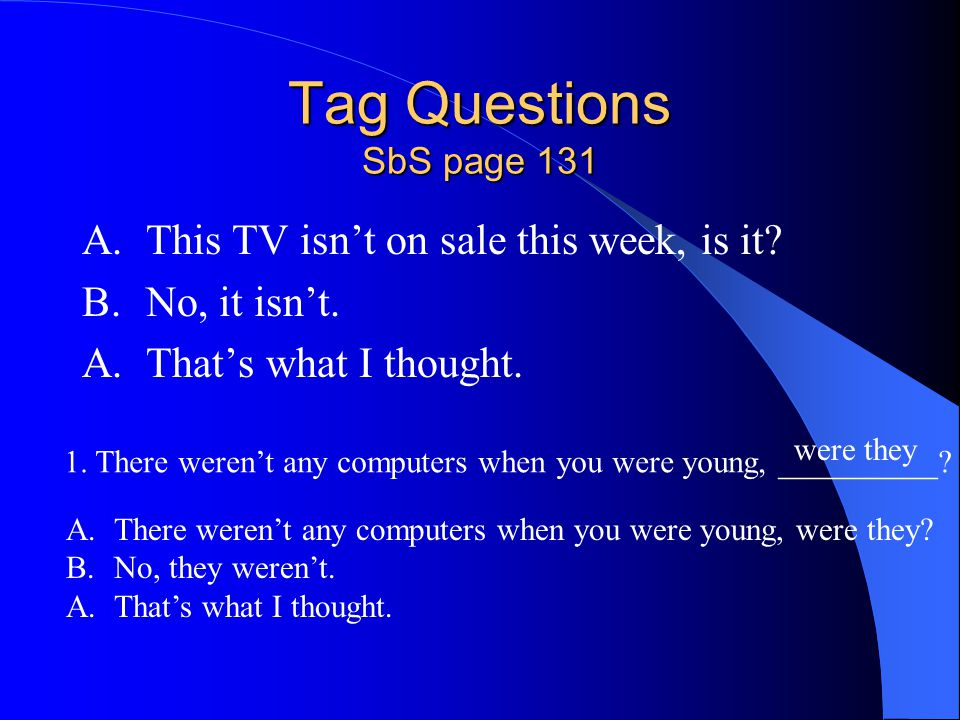Tag Questions SbS page 131 A. This TV isn't on sale this week, is it