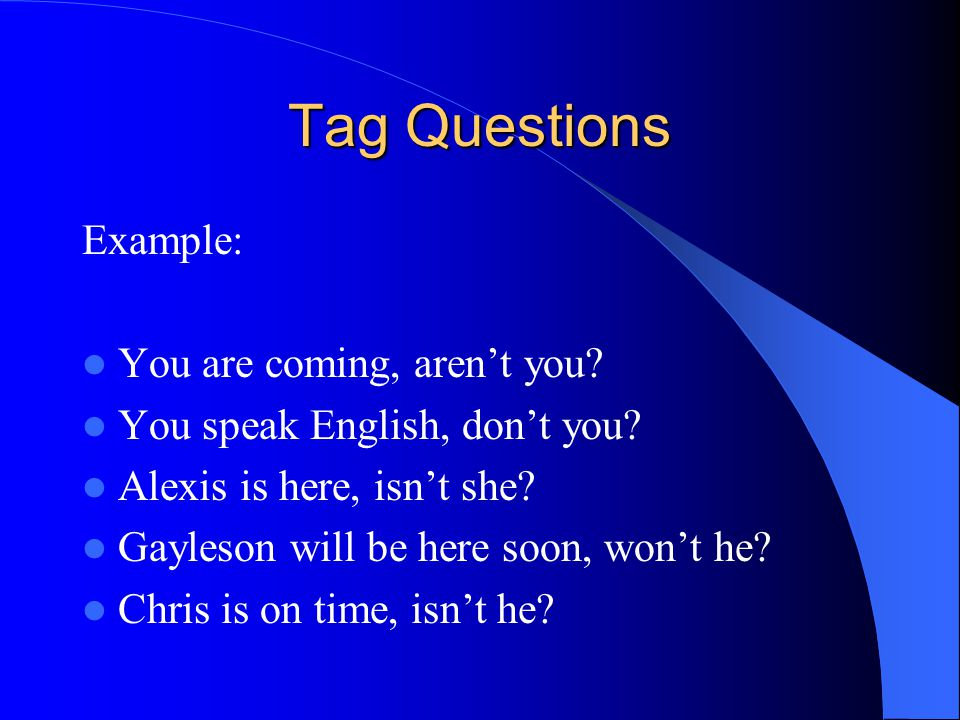 Tag Questions Example: You are coming, aren't you