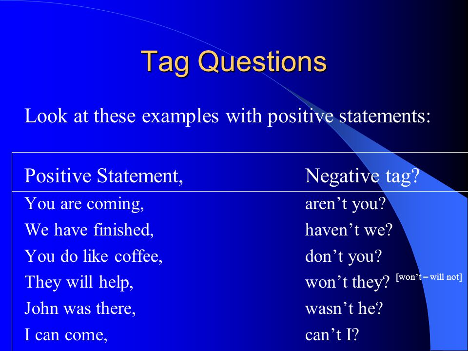 Tag Questions Look at these examples with positive statements: