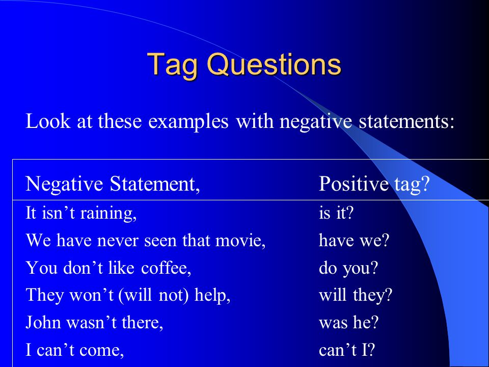 Tag Questions Look at these examples with negative statements:
