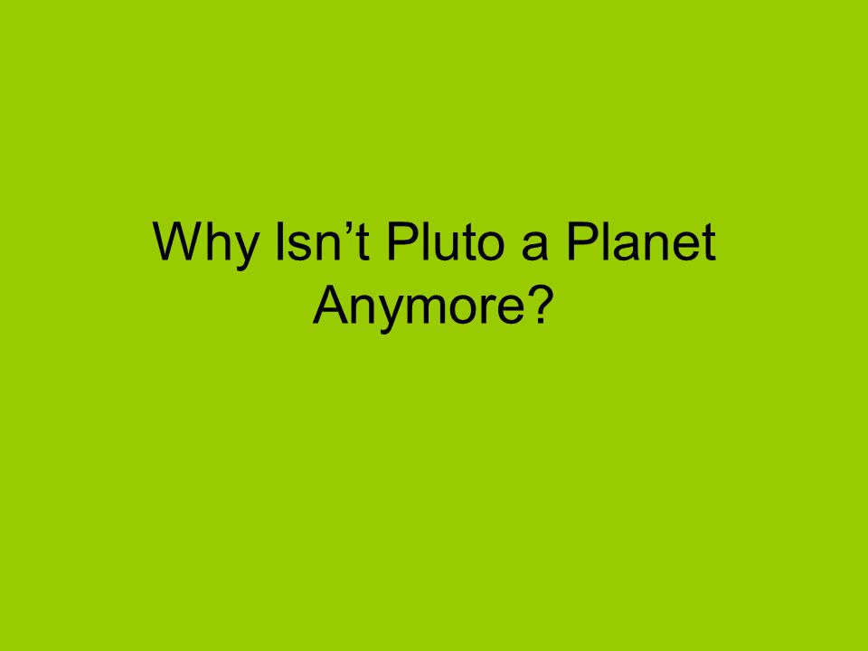 Why Isn't Pluto a Planet Anymore