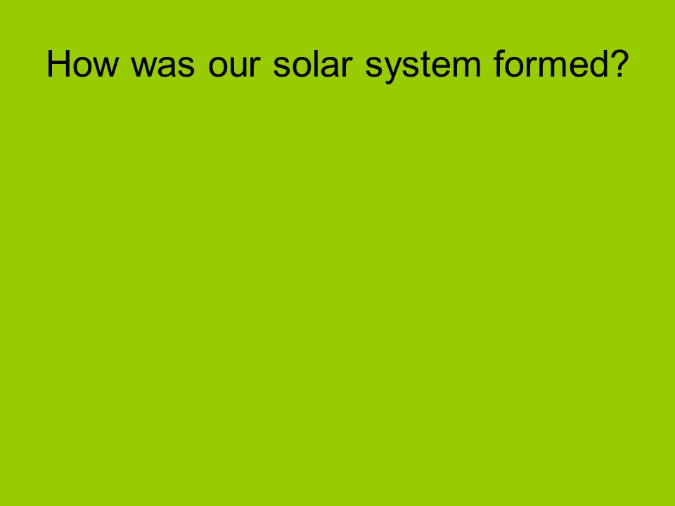 How was our solar system formed