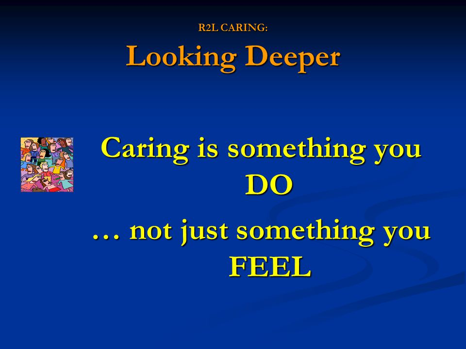 R2L CARING: Looking Deeper