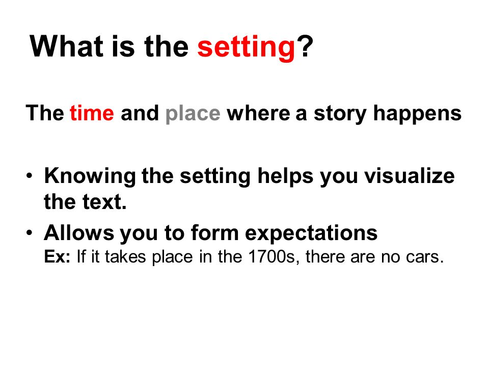 What is the setting The time and place where a story happens