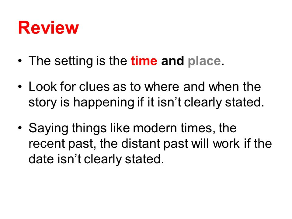 Review The setting is the time and place.