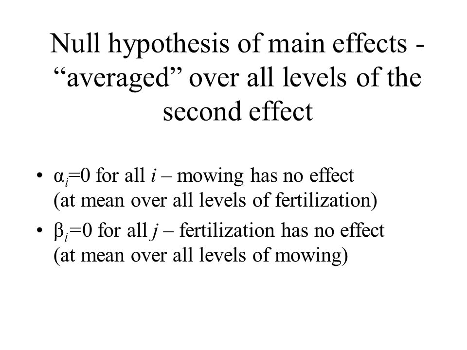 Null hypothesis of main effects - averaged over all levels of the second effect