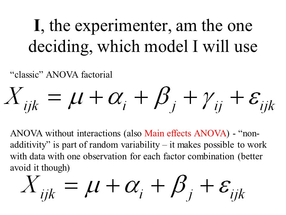 I, the experimenter, am the one deciding, which model I will use