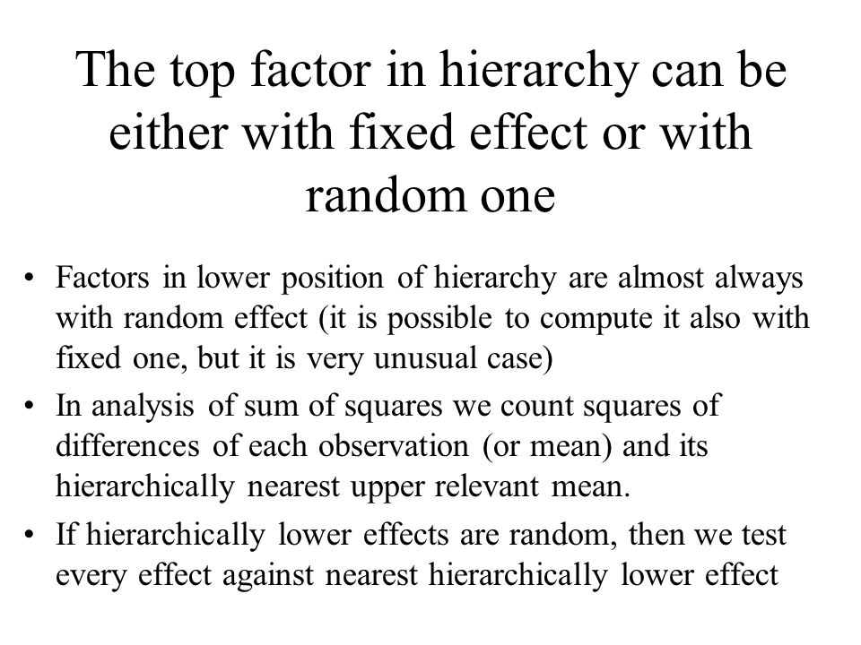 The top factor in hierarchy can be either with fixed effect or with random one
