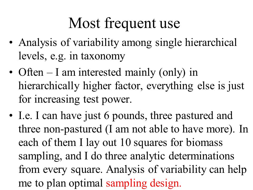 Most frequent use Analysis of variability among single hierarchical levels, e.g. in taxonomy.