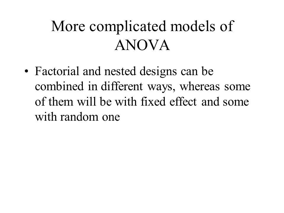 More complicated models of ANOVA