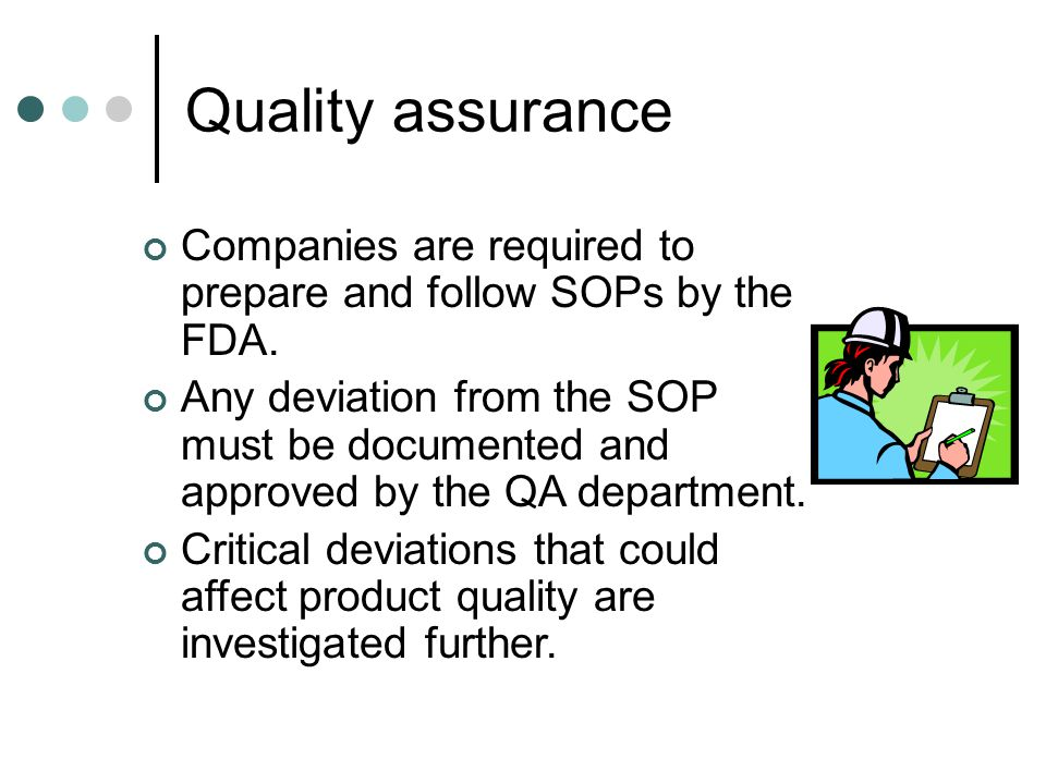 Quality assurance Companies are required to prepare and follow SOPs by the FDA.