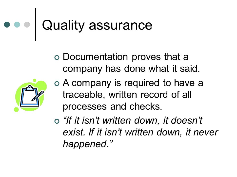 Quality assurance Documentation proves that a company has done what it said.