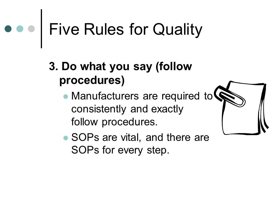 Five Rules for Quality 3. Do what you say (follow procedures)