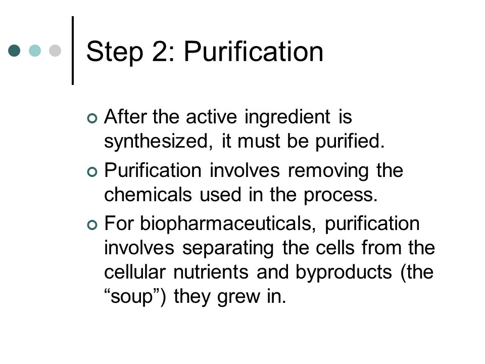 Step 2: Purification After the active ingredient is synthesized, it must be purified.