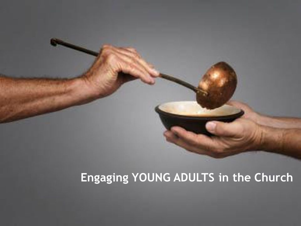 Engaging YOUNG ADULTS in the Church