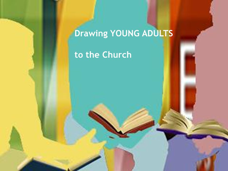 Drawing YOUNG ADULTS to the Church