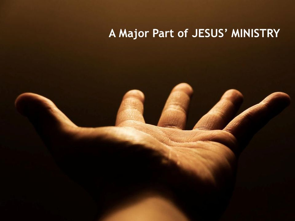 A Major Part of JESUS' MINISTRY