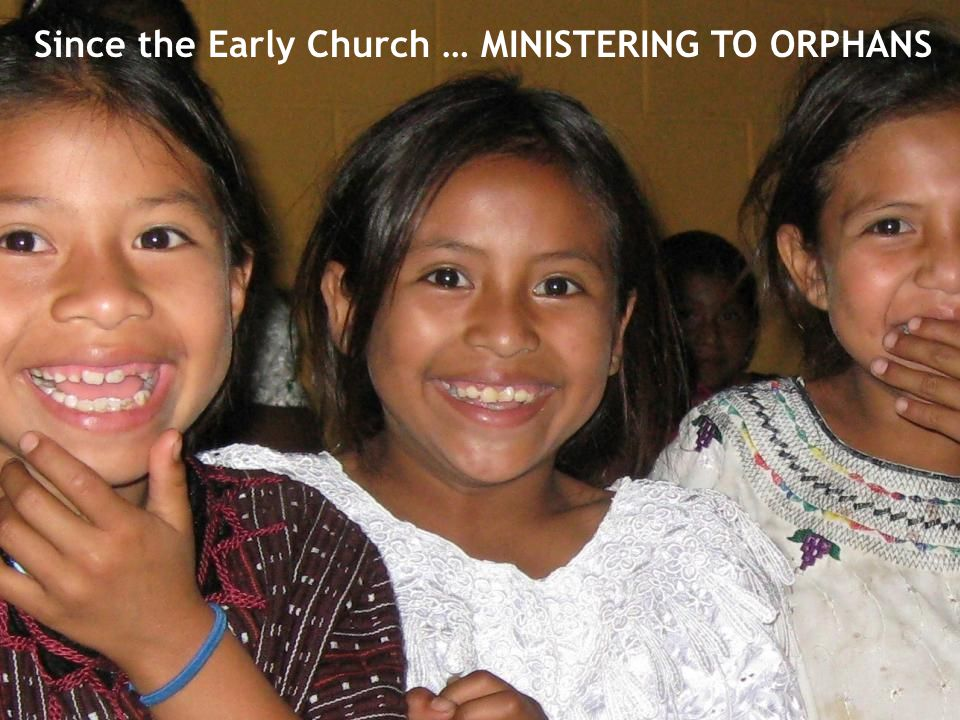 Since the Early Church … MINISTERING TO ORPHANS