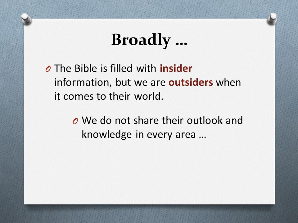 Broadly … The Bible is filled with insider information, but we are outsiders when it comes to their world.