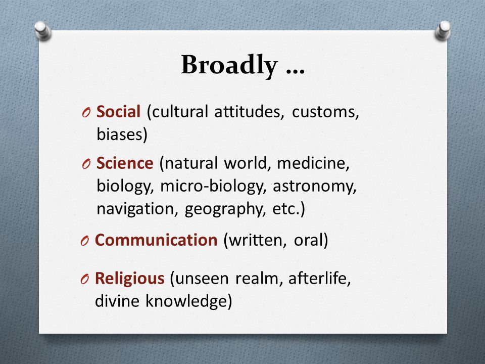 Broadly … Social (cultural attitudes, customs, biases)