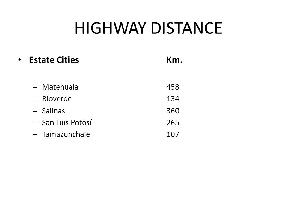 HIGHWAY DISTANCE Estate Cities Km. Matehuala 458 Rioverde 134