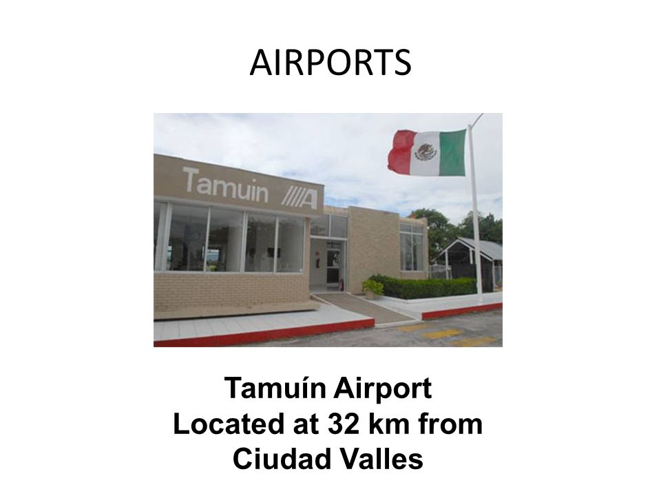 AIRPORTS Tamuín Airport Located at 32 km from Ciudad Valles