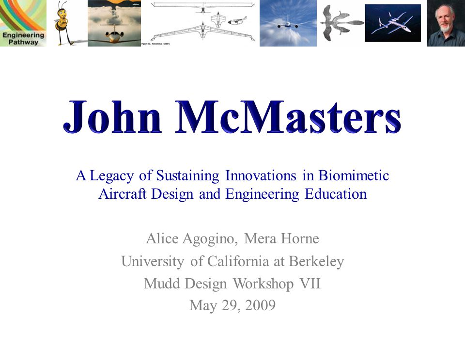 John McMasters A Legacy of Sustaining Innovations in Biomimetic Aircraft Design and Engineering Education.