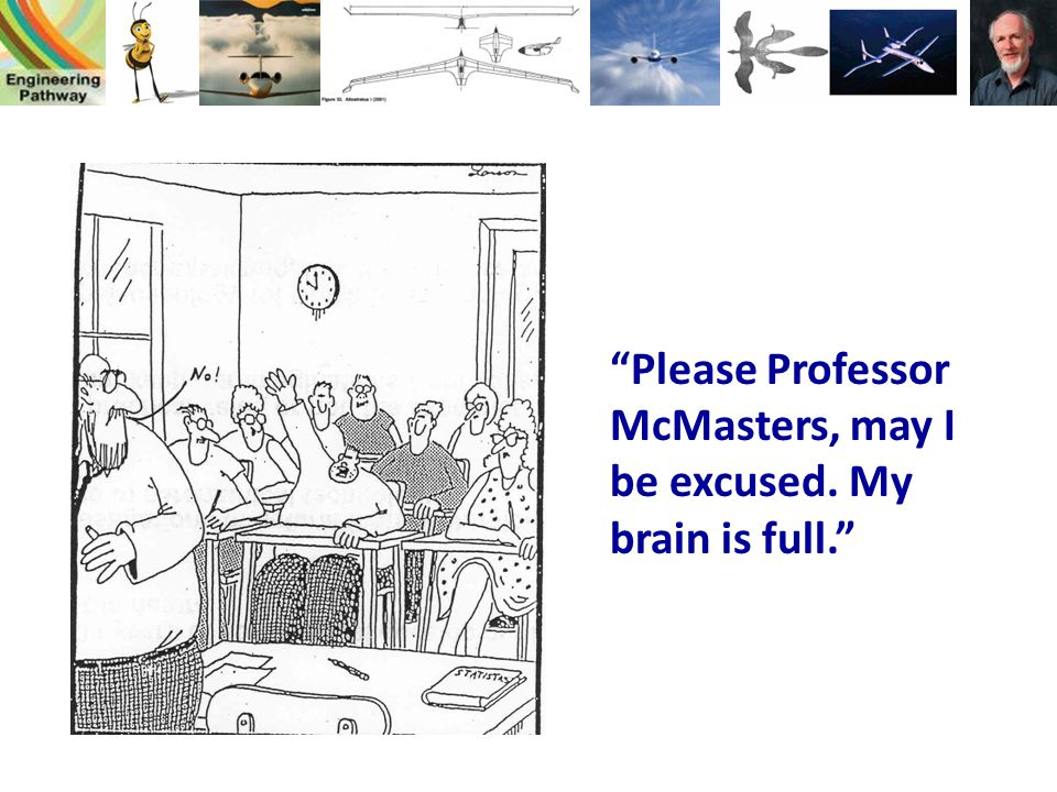 Please Professor McMasters, may I be excused. My brain is full.
