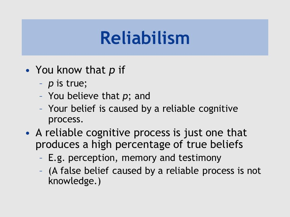 Reliabilism You know that p if