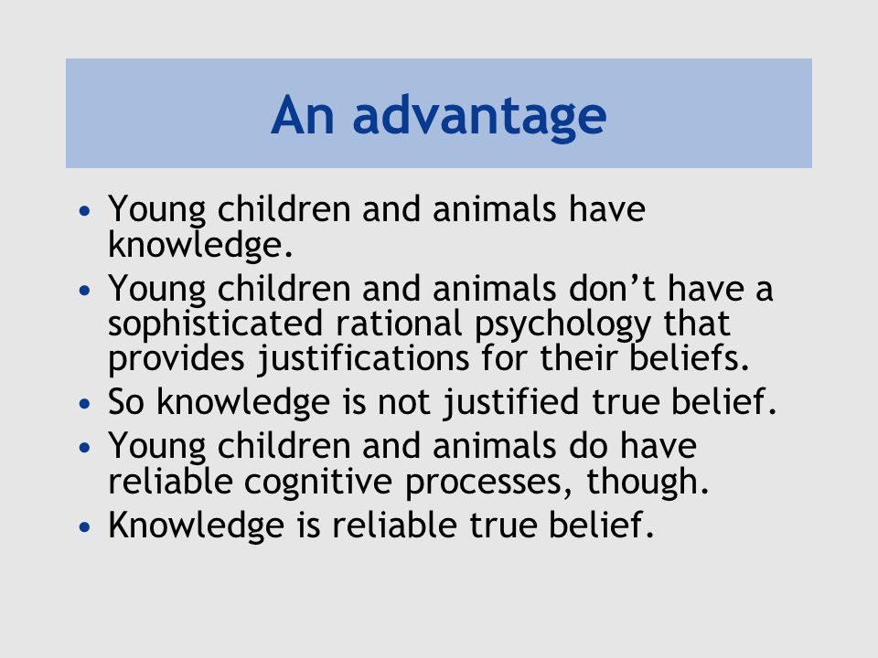 An advantage Young children and animals have knowledge.