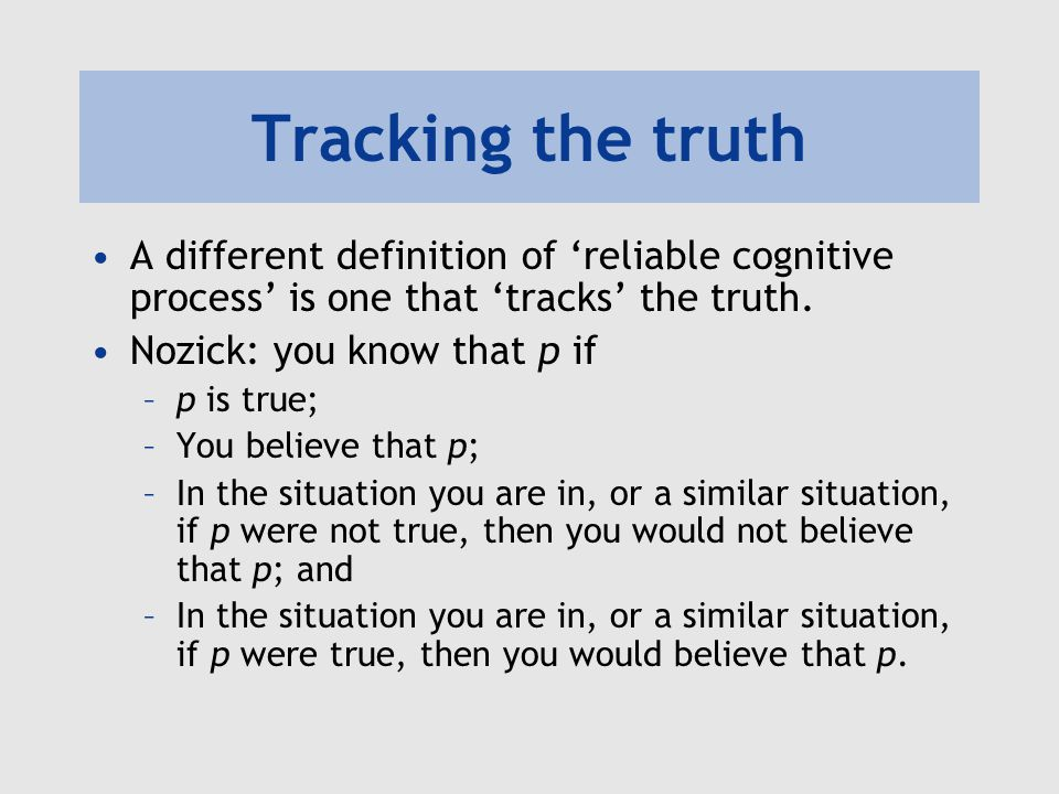 Tracking the truth A different definition of 'reliable cognitive process' is one that 'tracks' the truth.