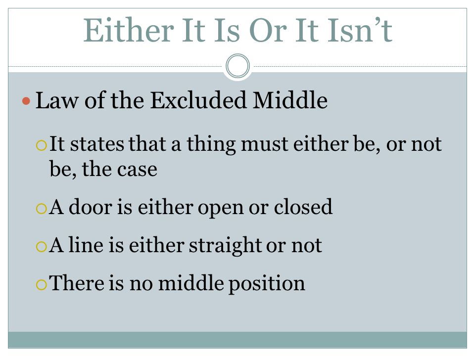 Either It Is Or It Isn't Law of the Excluded Middle