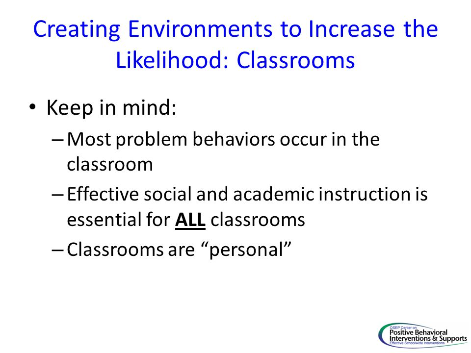 Creating Environments to Increase the Likelihood: Classrooms