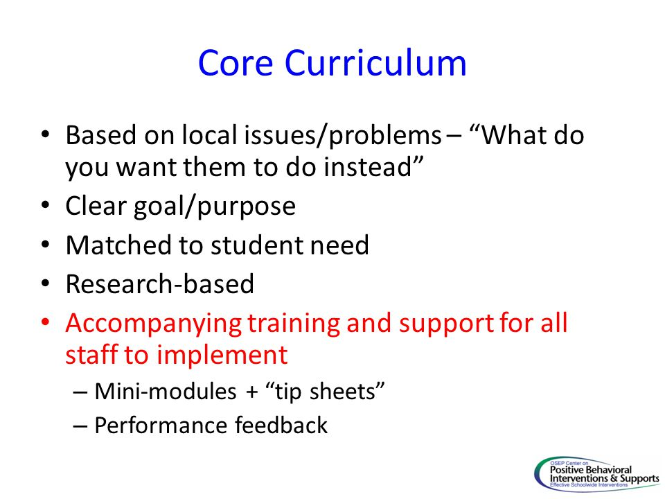 Core Curriculum Based on local issues/problems – What do you want them to do instead Clear goal/purpose.