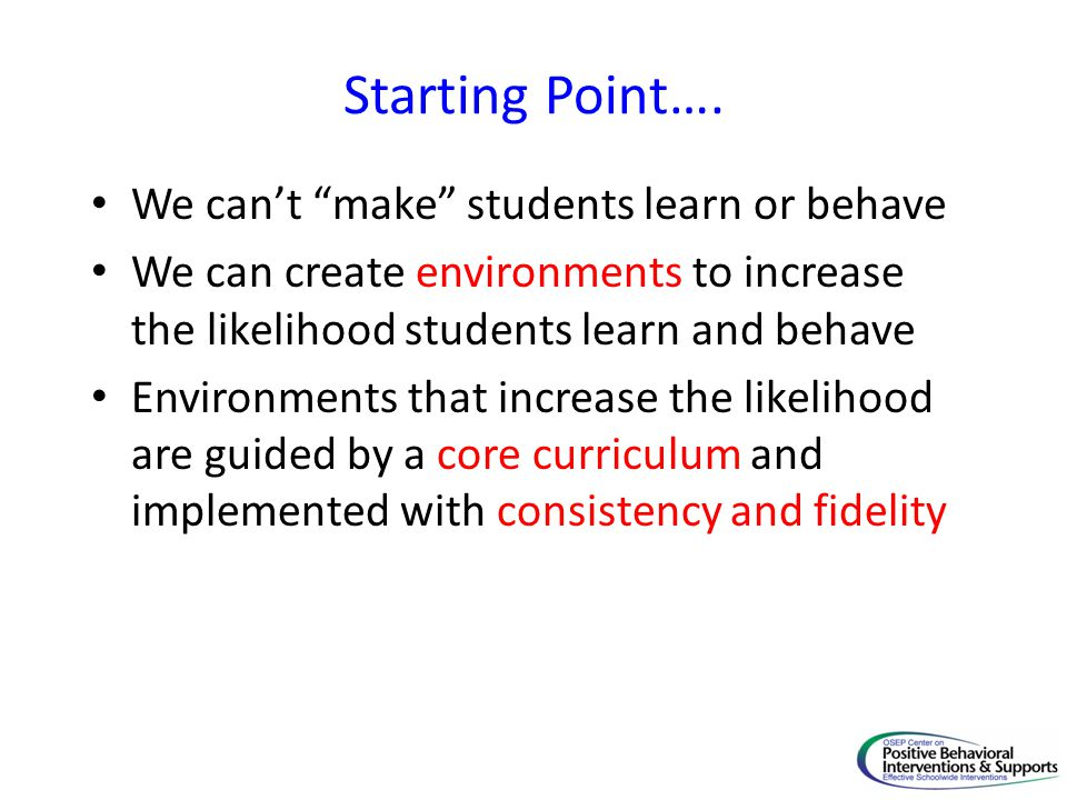 Starting Point…. We can't make students learn or behave