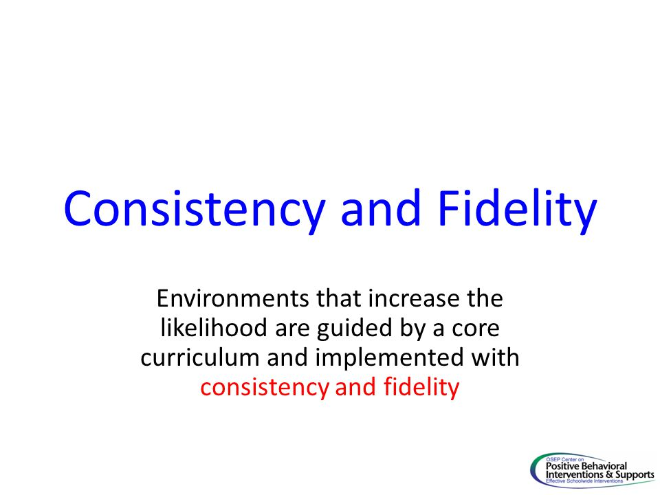 Consistency and Fidelity