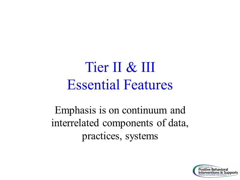 Tier II & III Essential Features