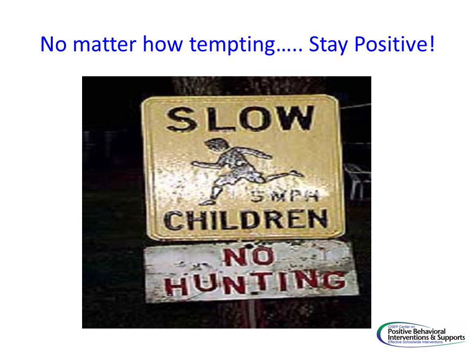 No matter how tempting….. Stay Positive!