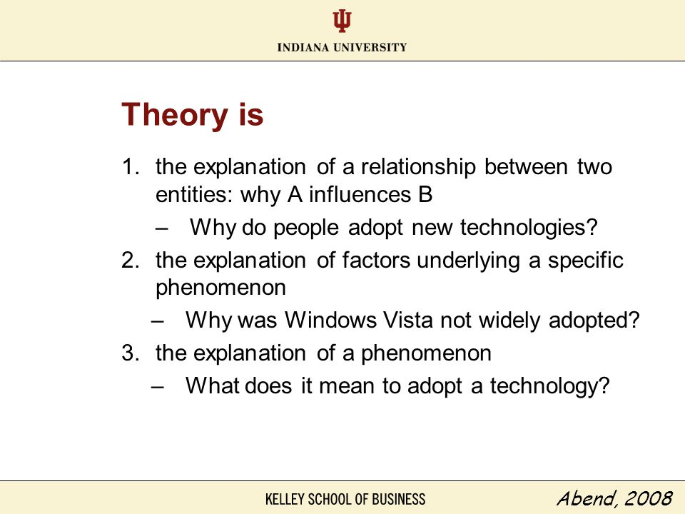 Theory is the explanation of a relationship between two entities: why A influences B. Why do people adopt new technologies
