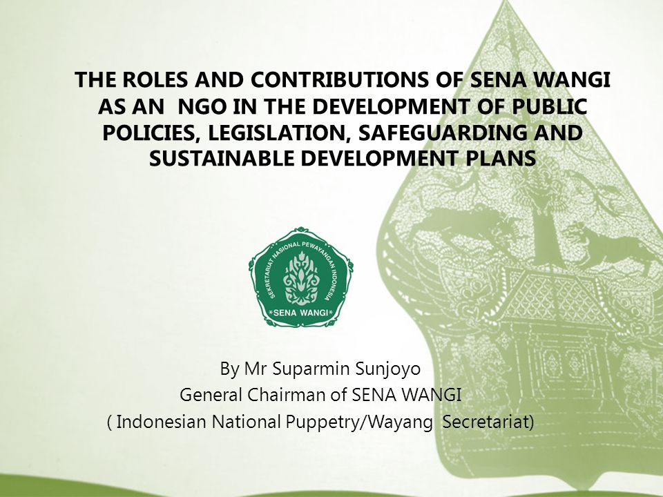 THE ROLES AND CONTRIBUTIONS OF SENA WANGI AS AN NGO IN THE DEVELOPMENT OF PUBLIC POLICIES, LEGISLATION, SAFEGUARDING AND SUSTAINABLE DEVELOPMENT PLANS