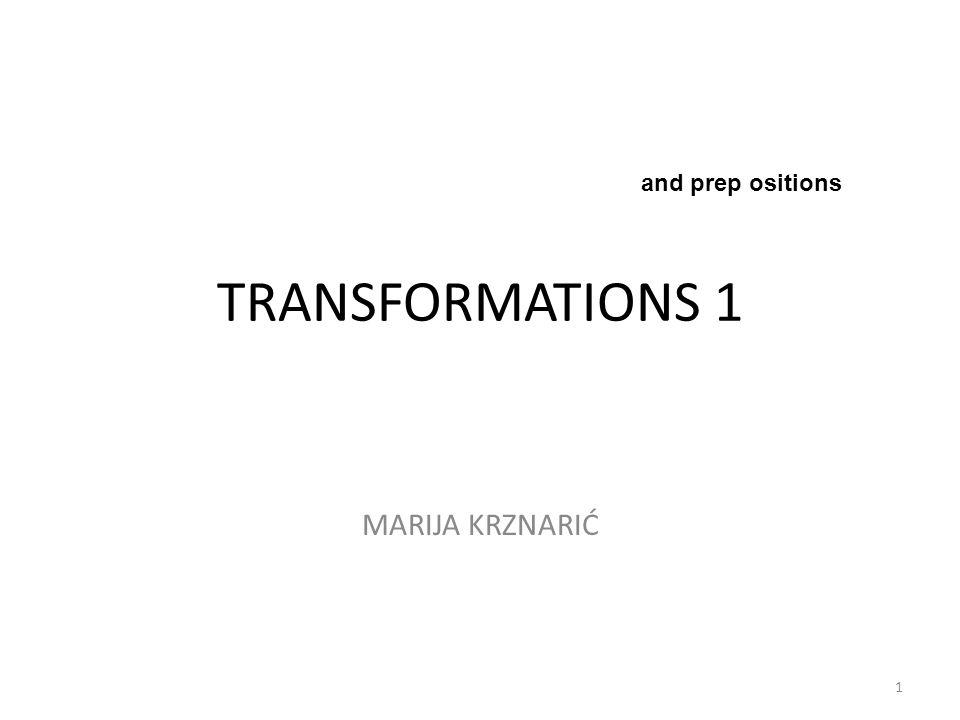 and prep ositions TRANSFORMATIONS 1 MARIJA KRZNARIĆ