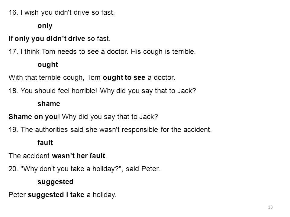 16. I wish you didn t drive so fast.